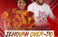 DOWNLOAD MUSIC+VIDEO+LYRICS:Tessy Ogo ft Chris Morgan – Jehovah Over Do