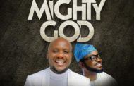 DOWNLOAD MUSIC: Lawrence & DeCovenant - Mighty God Ft Mike Abdul
