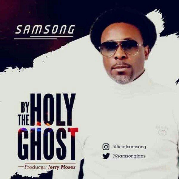 Video: Samsong – By The Holy Ghost