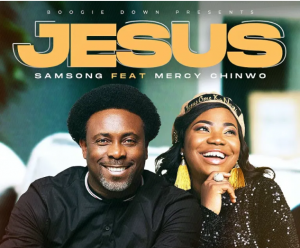 Download music: Samsong ft Mercy Chinwo - JESUS
