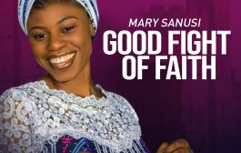 Download music: Mary Sanusi - GOOD FIGHT OF FAITH